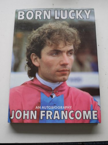 Born Lucky: An Autobiography by John Francome
