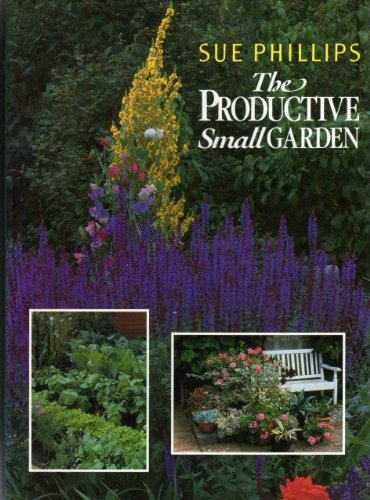 The Productive Small Garden By Sue Phillips