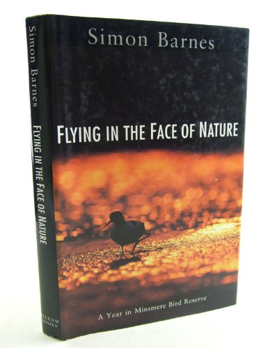 Flying in the Face of Nature: Year in Minsmere Bird Reserve by Simon Barnes
