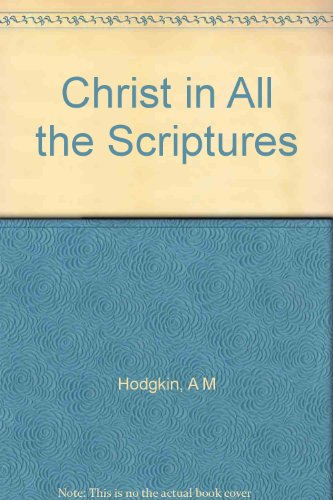 Christ in All the Scriptures By A.M. Hodgkin