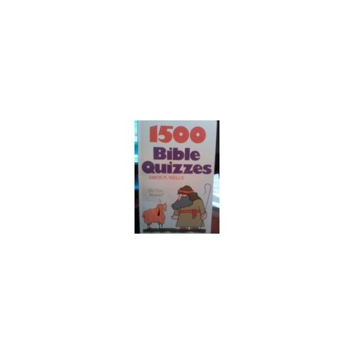 1500 Bible Quizzes By Edited by Amos R. Wells