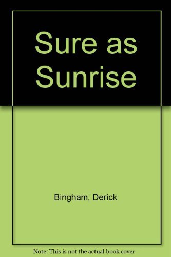 Sure as Sunrise By Derick Bingham