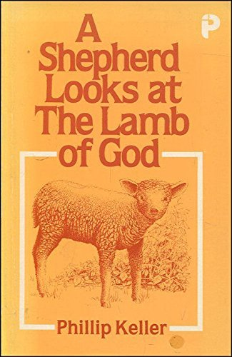 Shepherd Looks at the Lamb of God By W. Phillip Keller