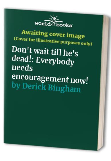 Don't wait till he's dead!: Everybody needs encouragement now! By Derick Bingham