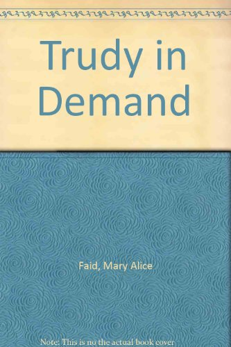 Trudy in Demand By Mary Alice Faid