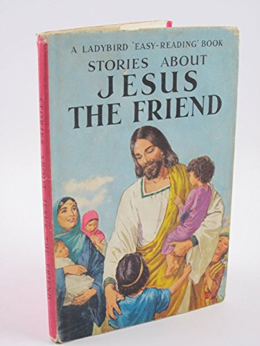 Stories About Jesus the Friend By Hilda Isabel Rostron