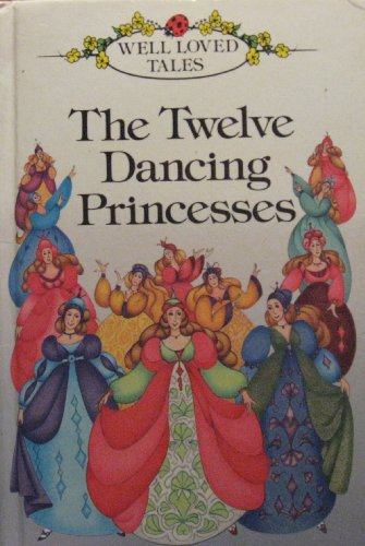 The Twelve Dancing Princesses (Well loved tales grade 1) By Jacob Grimm