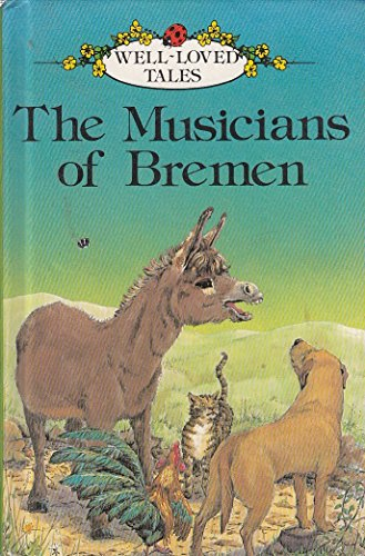 The Musicians Of Bremen : (Well-Loved Tales) : By Jacob Grimm