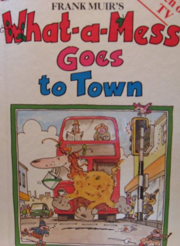 What-a-mess Goes to Town By Frank Muir