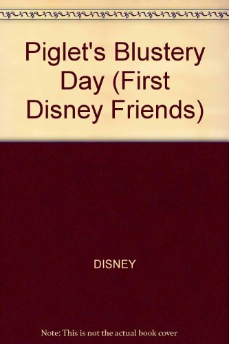 Piglet's Blustery Day (First Disney Friends) By DISNEY