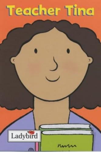 Teacher Tina (Little Workmates) By Mandy Ross
