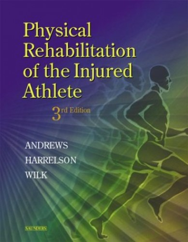 Physical Rehabilitation of the Injured Athlete By James R. Andrews