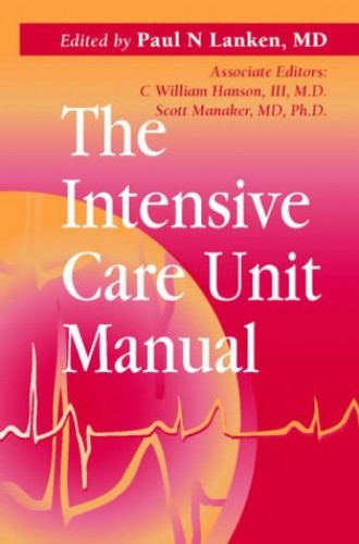 The Intensive Care Unit Manual By Edited by Paul N. Lanken