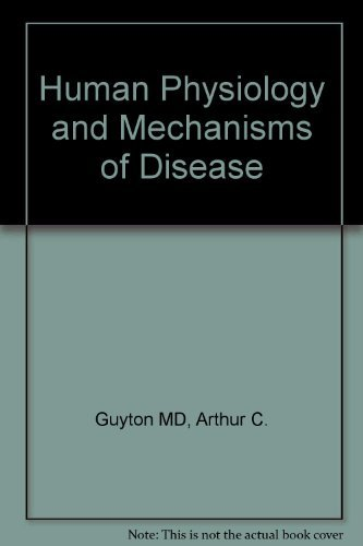 Human Physiology and Mechanisms of Disease By Arthur C. Guyton