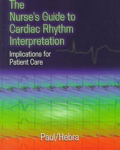 The Nurse's Guide to Cardiac Rhythm Interpretation By Sara Paul