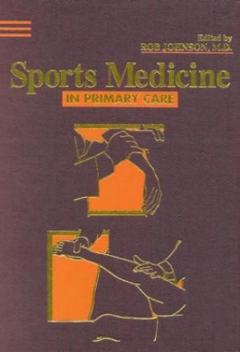 Sports Medicine in Primary Care By Rob Johnson