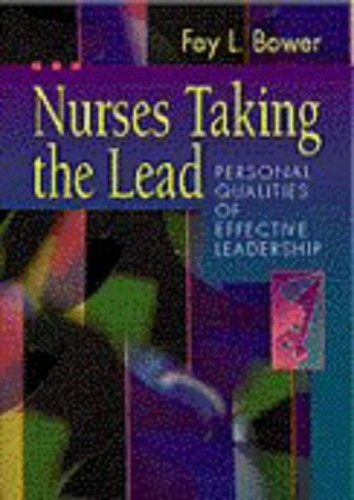 Nurses Taking the Lead: Personal Qualities of Effective Leadership By Fay Louise Bower