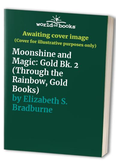 Moonshine and Magic: Gold Bk. 2 (Through the Rainbow, Gold Books) by E.S Bradburne