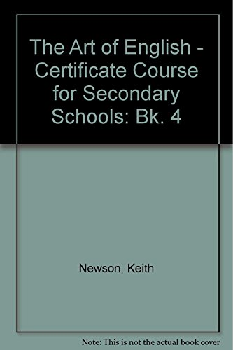 The Art of English - Certificate Course for Secondary Schools By Keith Newson