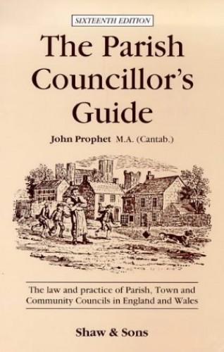The Parish Councillor's Guide By John Prophet