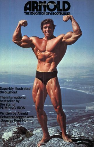 Arnold: The Education Of A Bodybuilder By Douglas Kent Hall