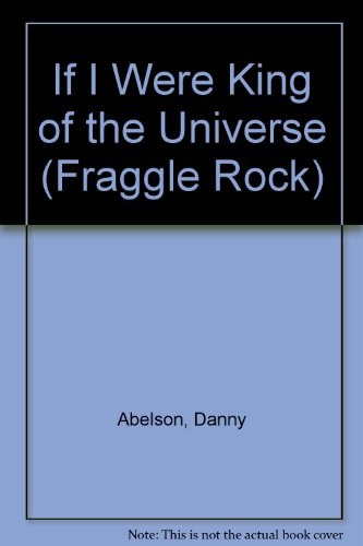 If I Were King of the Universe By Danny Abelson