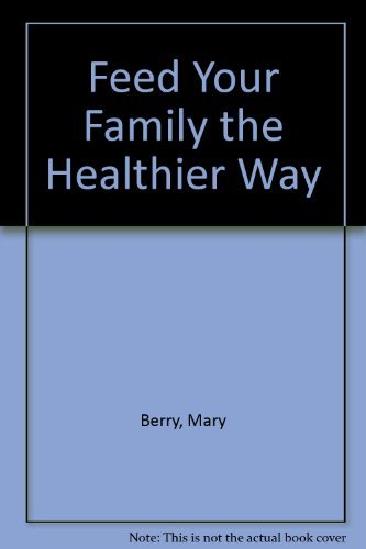 Feed Your Family the Healthier Way By Mary Berry