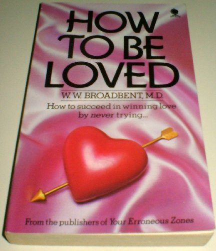How to be Loved By W.W. Broadbent