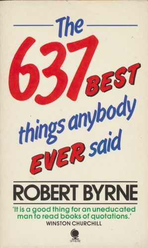 637 Best Things Anybody Ever Said By Edited by Robert Byrne