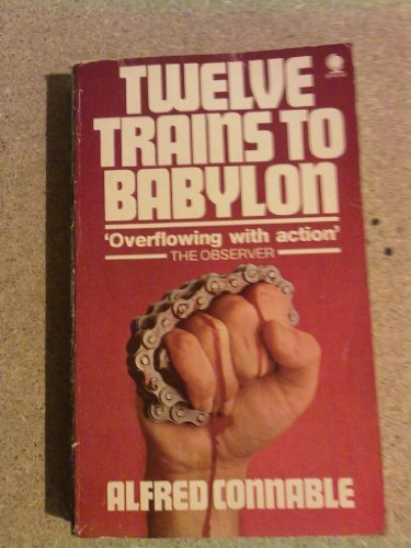 Twelve Trains to Babylon By Alfred Connable