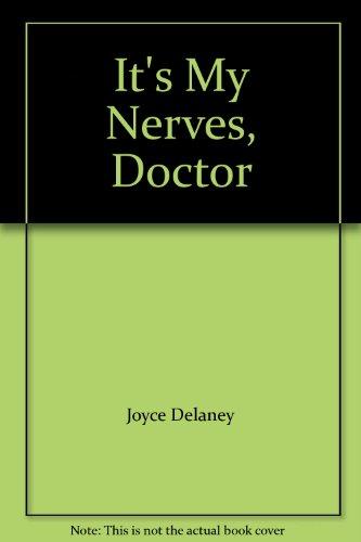 It's My Nerves, Doctor By Joyce Delaney