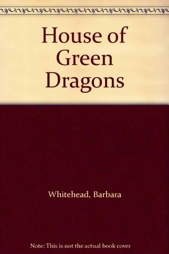 House of Green Dragons By Barbara Whitehead