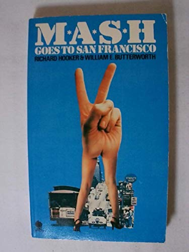 M. A. S. H. Goes to San Francisco By Richard Hooker