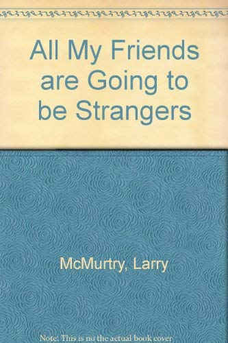 All My Friends are Going to be Strangers By Larry McMurtry