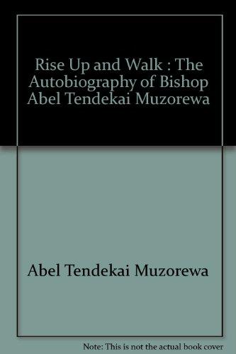 Rise Up and Walk By Abel Tendekai Muzorewa
