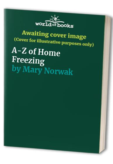 A-Z of Home Freezing By Mary Norwak