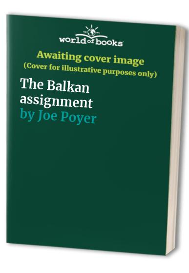 The Balkan assignment By Joe Poyer