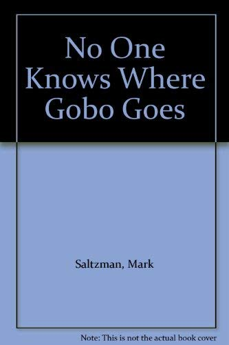 No One Knows Where Gobo Goes By Mark Saltzman