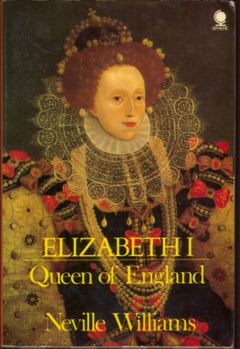 Elizabeth I, Queen of England By Neville Williams
