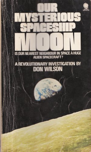 Our Mysterious Spaceship Moon By Don Wilson