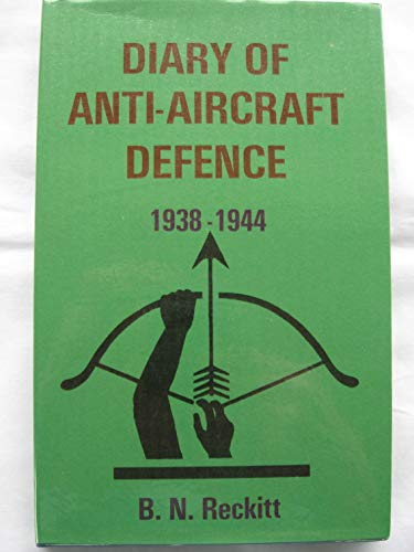 Diary of Anti-aircraft Defence, 1938-44 By B.N. Reckitt