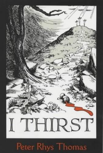 I Thirst By Peter Rhys Thomas