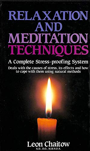 Relaxation and Meditation Techniques : A Complete Stress-proofing System : Deals with the causes of stress, its effects and how to cope with them using natural methods By Leon Chaitow