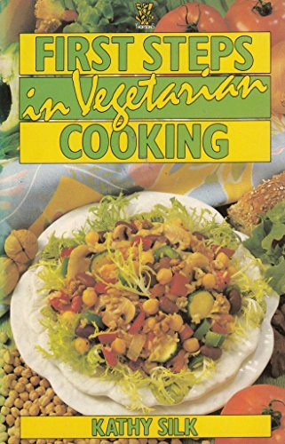 First Steps in Vegetarian Cooking By Kathy Silk