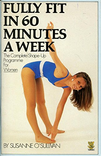 Fully fit in 60 minutes a week: The complete shape-up programme for women By Susanne O'Sullivan