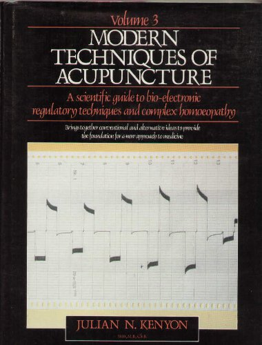 Modern Techniques of Acupuncture: v. 3: Towards a New Approach to Medicine by Julian N. Kenyon