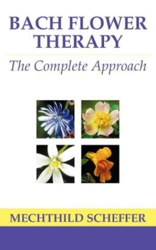 Bach Flower Therapy: The Complete Approach By Mechthild Scheffer