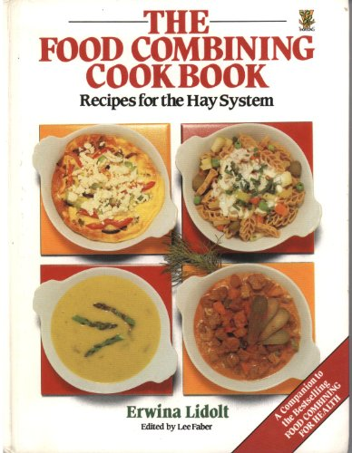 The Food Combining Cook Book : Recipes for the Hay System By Erwina Lidolt