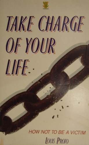 Take Charge of Your Life By Louis Proto