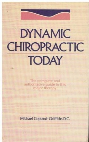 Dynamic Chiropractic Today By Michael Copland-Griffiths